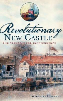 Revolutionary New Castle by Theodore Corbett image