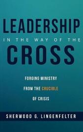 Leadership in the Way of the Cross by Sherwood G Lingenfelter image