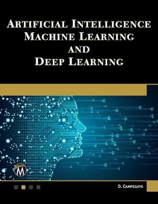 Artificial Intelligence, Machine Learning, and Deep Learning by Oswald Campesato