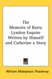 The Memoirs of Barry Lyndon Esquire Written by Himself and Catherine a Story by William Makepeace Thackeray image