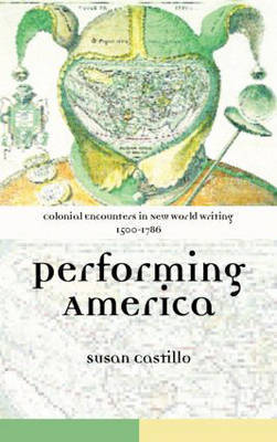Colonial Encounters in New World Writing, 1500-1786 by Susan Castillo