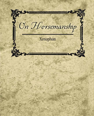 On Horsemanship - Xenophon by . Xenophon