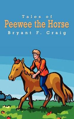 Tales of Peewee the Horse by Bryant F. Craig image