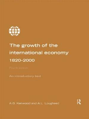Growth of the International Economy, 1820-2000: An Introductory Text by A.G. Kenwood image