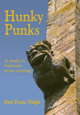 Hunky Punks: A Study in Somerset Stone Carving by Peter Poyntz Wright image
