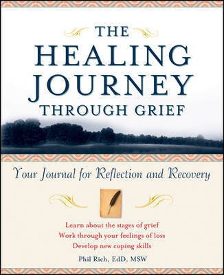 The Healing Journey Through Grief by Phil Rich