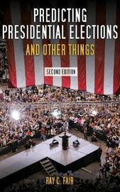 Predicting Presidential Elections and Other Things, Second Edition by Ray C. Fair