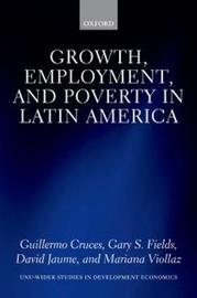 Growth, Employment, and Poverty in Latin America by Guillermo Cruces