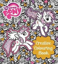 My Little Pony: My Little Pony Creative Colouring Book by My Little Pony image