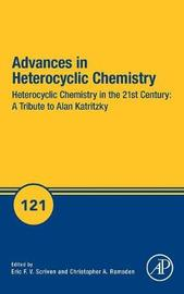 Heterocyclic Chemistry in the 21st Century: A Tribute to Alan Katritzky: Volume 121