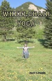 Wheelchair Yoga by Jerri Lincoln
