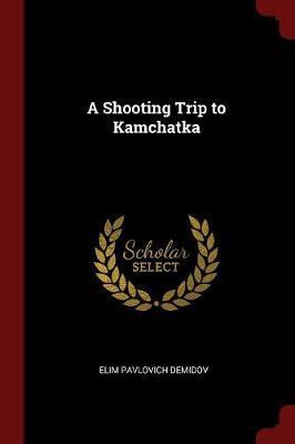 A Shooting Trip to Kamchatka by Elim Pavlovich Demidov