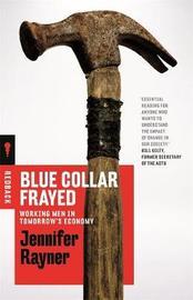 Blue Collar Frayed: Working Men in Tomorrow's Economy by Jennifer Rayner