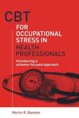 CBT for Occupational Stress in Health Professionals by Martin R. Bamber image
