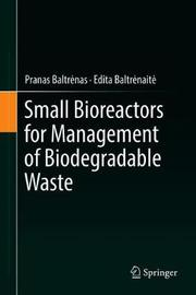 Small Bioreactors for Management of Biodegradable Waste by Pranas Baltrenas