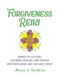 Forgiveness Reiki by Michael S Van Hecke