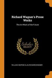 Richard Wagner's Prose Works by William Ashton Ellis