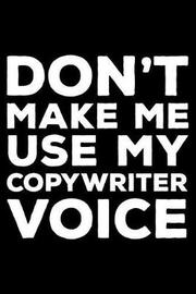 Don't Make Me Use My Copywriter Voice by Creative Juices Publishing