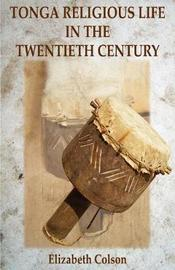 Tonga Religious Life in the Twentieth Century by Elizabeth Colson