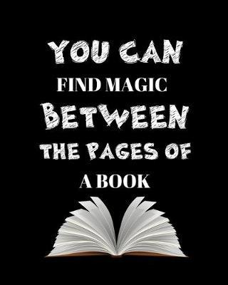You Can Find Magic Between The Pages Of A Book by Happy Readers Publishing