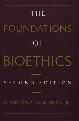 The Foundations of Bioethics by H.Tristram Engelhardt