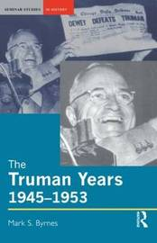 The Truman Years, 1945-1953 by Mark S. Byrnes image