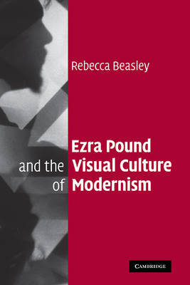 Ezra Pound and the Visual Culture of Modernism by Rebecca Beasley image