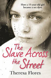 The Slave Across the Street by Theresa Flores