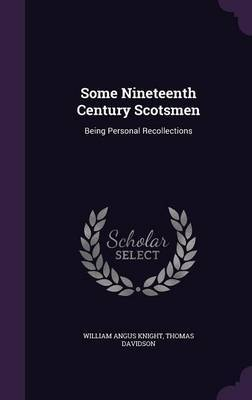 Some Nineteenth Century Scotsmen by William Angus Knight image