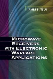 Microwave Receivers with Electronic Warfare Applications by James Bao-Yen Tsui