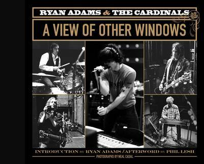 Ryan Adams and the Cardinals: A View of Other Windows by Neal Casal