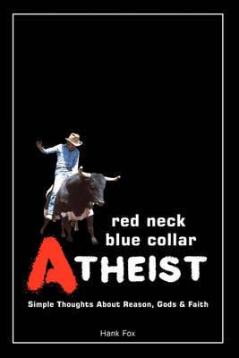 Red Neck, Blue Collar, Atheist by Hank Fox