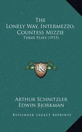 The Lonely Way, Intermezzo, Countess Mizzie: Three Plays (1915) by Arthur Schnitzler
