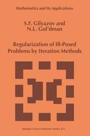 Regularization of Ill-Posed Problems by Iteration Methods by S.F. Gilyazov