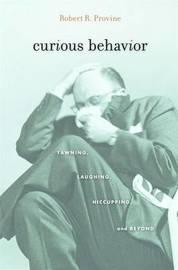 Curious Behavior by Robert R Provine