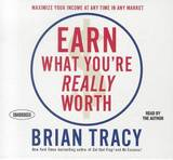 Earn What You're Really Worth: Maximize Your Income at Any Time in Any Market by Brian Tracy