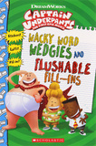 Captain Underpants: Wacky Word Wedgies and Flushable Fill-Ins by Dav Pilkey
