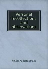 Personal Recollections and Observations by Nelson Appleton Miles