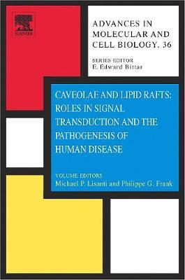 Caveolae and Lipid Rafts: Roles in Signal Transduction and the Pathogenesis of Human Disease: Volume 36 by E.E. Bittar image