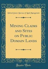 Mining Claims and Sites on Public Domain Lands (Classic Reprint) by United States Bureau of Land Management image