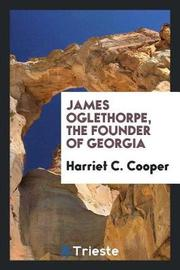 James Oglethorpe, the Founder of Georgia by Harriet C Cooper image