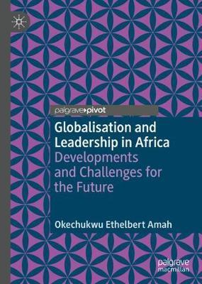 Globalisation and Leadership in Africa by Okechukwu Ethelbert Amah