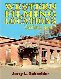 Western Filming Locations California Book 7 by Jerry L Schneider
