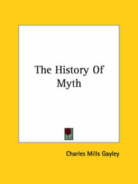 The History of Myth by Charles Mills Gayley