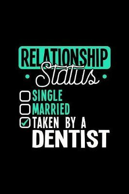 Relationship Status Taken by a Dentist by Dennex Publishing