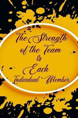 The Strength of the Team is Each Individual Member by Deep Senses Designs