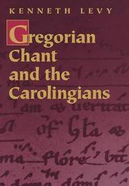 Gregorian Chant and the Carolingians by Kenneth Levy