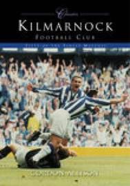Kilmarnock Football Club (Classic Matches) by Gordon Allison image