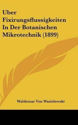 Uber Fixirungsflussigkeiten in Der Botanischen Mikrotechnik (1899) by Waldemar Von Wasielewski