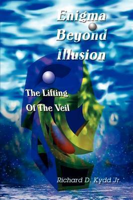 Enigma Beyond Illusion: The Lifting of the Veil by Richard Douglas Kydd Jr. image